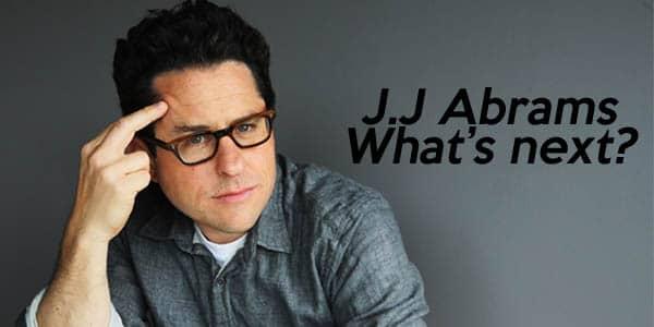 J.J Abrams: What's Next ?